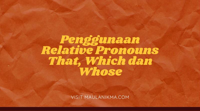 Penggunaan Relative Pronouns That, Which dan Whose