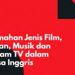 Terjemahan Jenis Film, Hiburan, Musik dan Progam TV dalam Bahasa Inggris