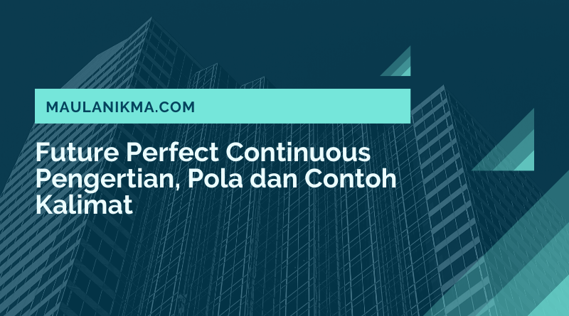 Future Perfect Continuous: Pengertian, Pola dan Contoh Kalimat