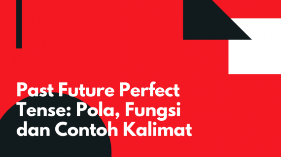 Past Future Perfect Tense: Pola, Fungsi dan Contoh Kalimat