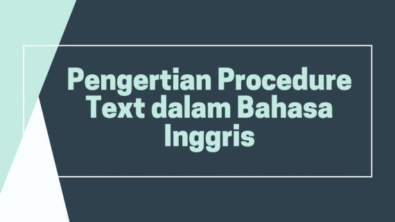 Pengertian Procedure Text dalam Bahasa Inggris