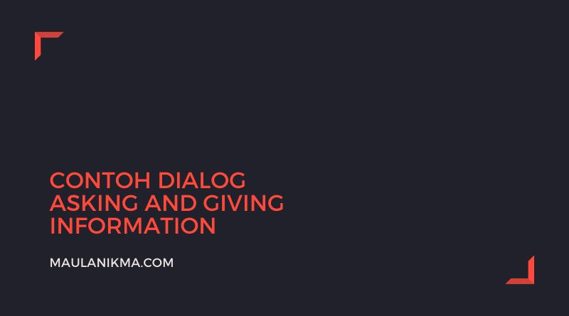 Contoh Dialog Asking and Giving Information beserta Terjemahannya