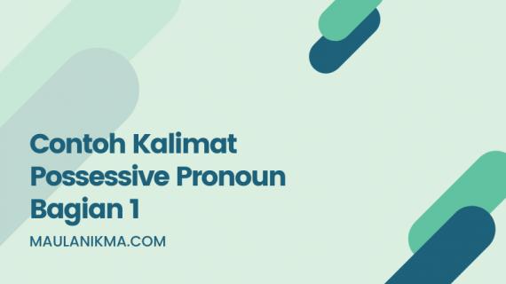 Contoh Kalimat Possessive Pronoun Bagian 1