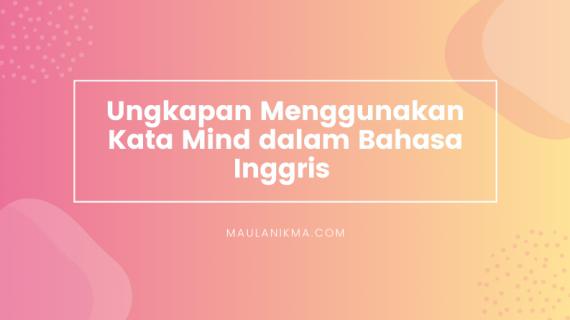 Ungkapan Menggunakan Kata Mind dalam Bahasa Inggris
